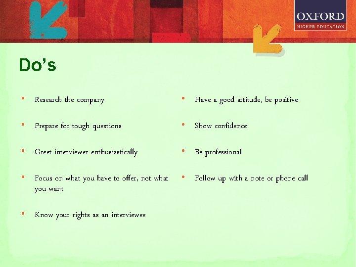 Do's • Research the company • Have a good attitude, be positive • Prepare