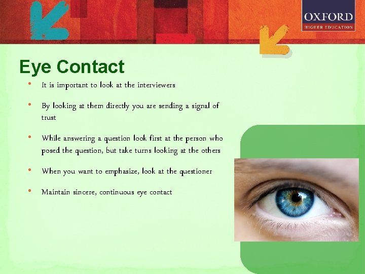 Eye Contact • It is important to look at the interviewers • By looking