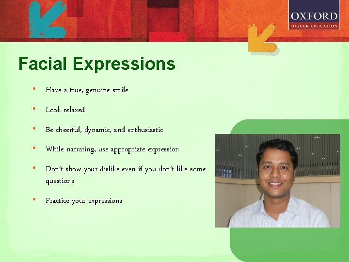 Facial Expressions • Have a true, genuine smile • Look relaxed • Be cheerful,
