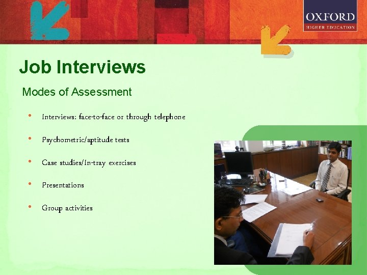 Job Interviews Modes of Assessment • Interviews: face-to-face or through telephone • Psychometric/aptitude tests