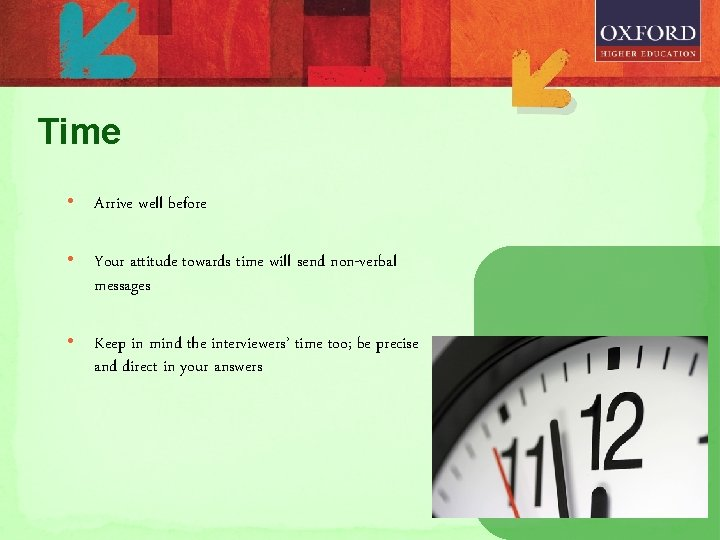 Time • Arrive well before • Your attitude towards time will send non-verbal messages