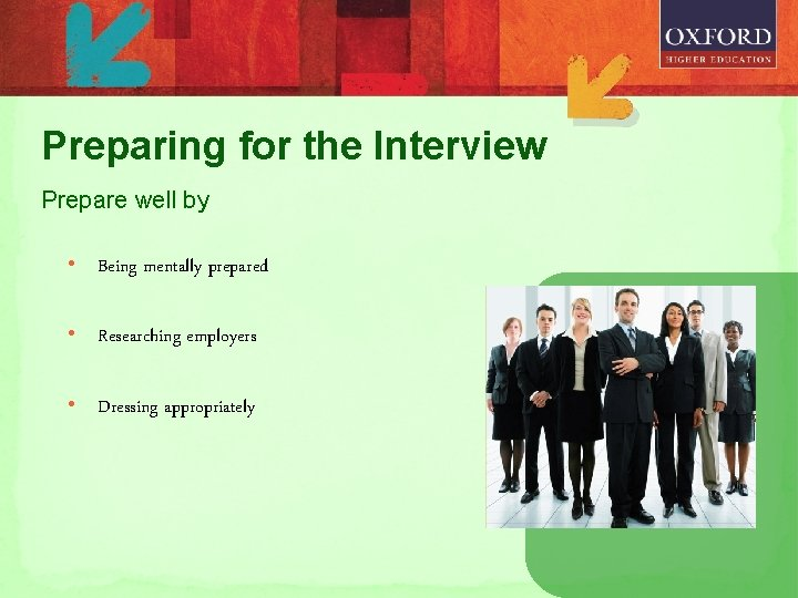 Preparing for the Interview Prepare well by • Being mentally prepared • Researching employers