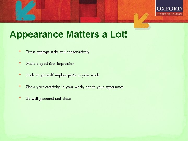 Appearance Matters a Lot! • Dress appropriately and conservatively • Make a good first