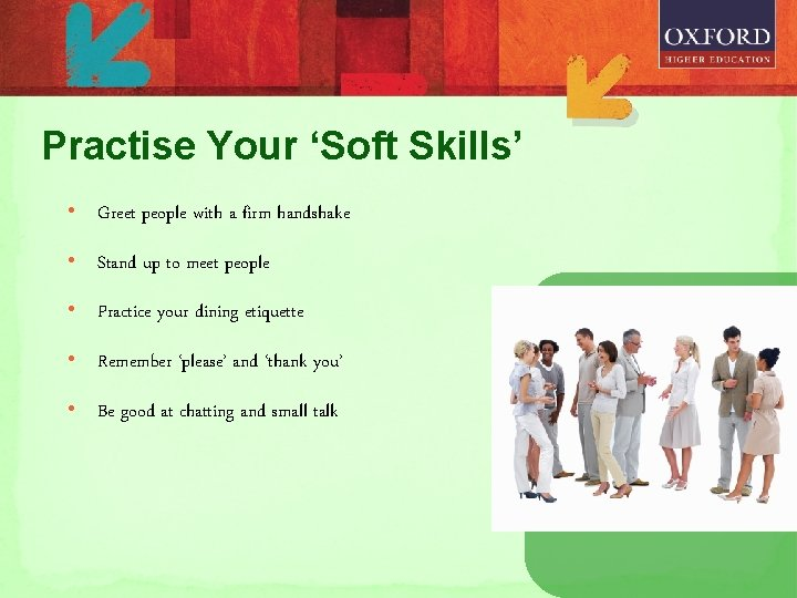 Practise Your 'Soft Skills' • Greet people with a firm handshake • Stand up