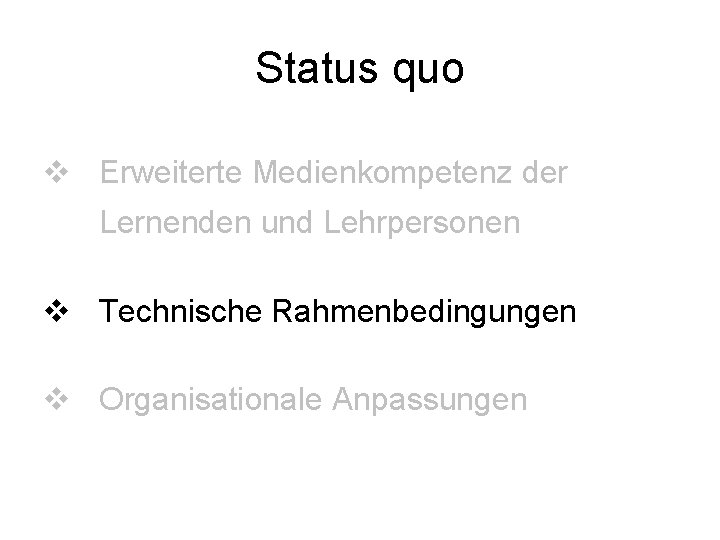 Status quo v Erweiterte Medienkompetenz der Lernenden und Lehrpersonen v Technische Rahmenbedingungen v Organisationale
