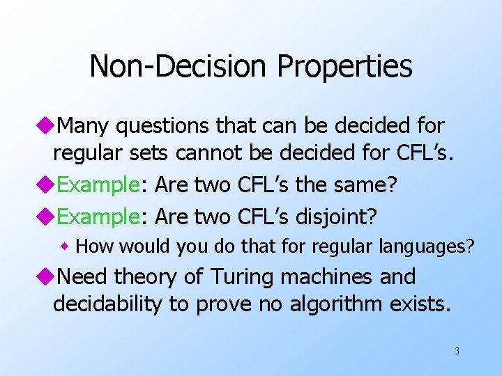 Non-Decision Properties u. Many questions that can be decided for regular sets cannot be