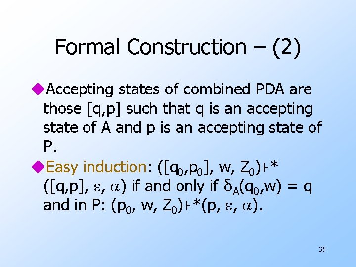 Formal Construction – (2) u. Accepting states of combined PDA are those [q, p]