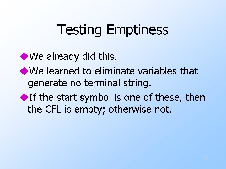 Testing Emptiness u. We already did this. u. We learned to eliminate variables that