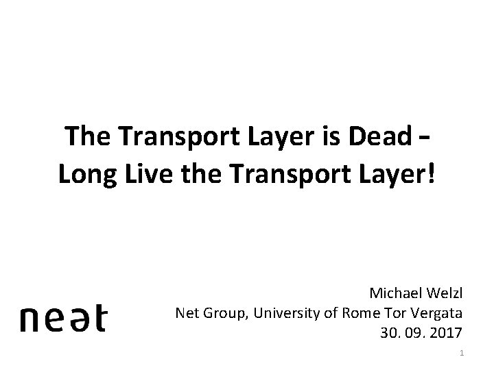The Transport Layer is Dead – Long Live the Transport Layer! Michael Welzl Net
