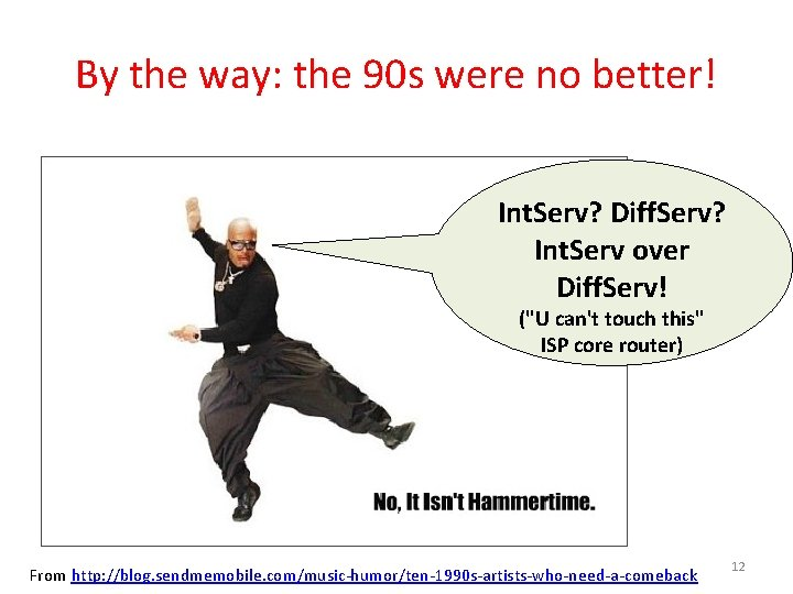 By the way: the 90 s were no better! Int. Serv? Diff. Serv? Int.