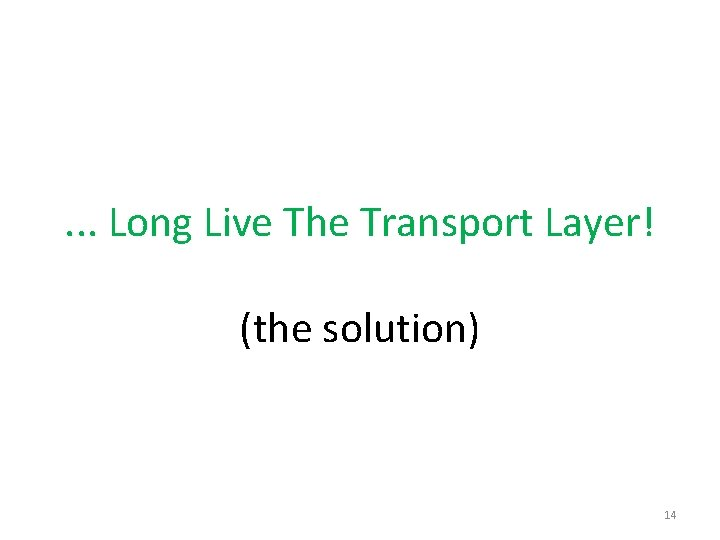 . . . Long Live The Transport Layer! (the solution) 14