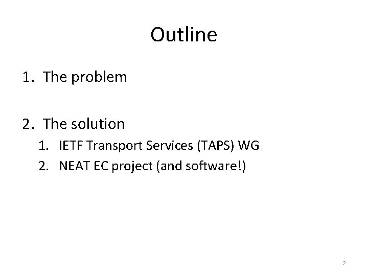 Outline 1. The problem 2. The solution 1. IETF Transport Services (TAPS) WG 2.