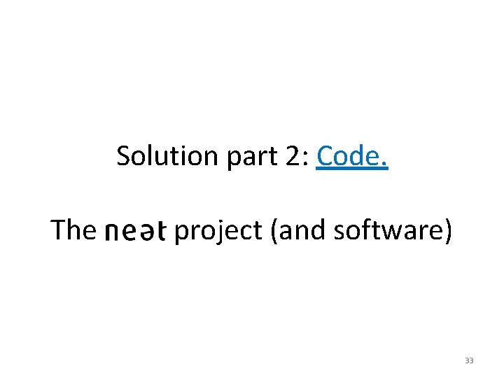 Solution part 2: Code. The project (and software) 33