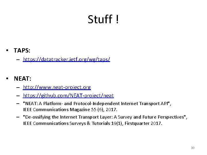 Stuff ! • TAPS: – https: //datatracker. ietf. org/wg/taps/ • NEAT: – http: //www.