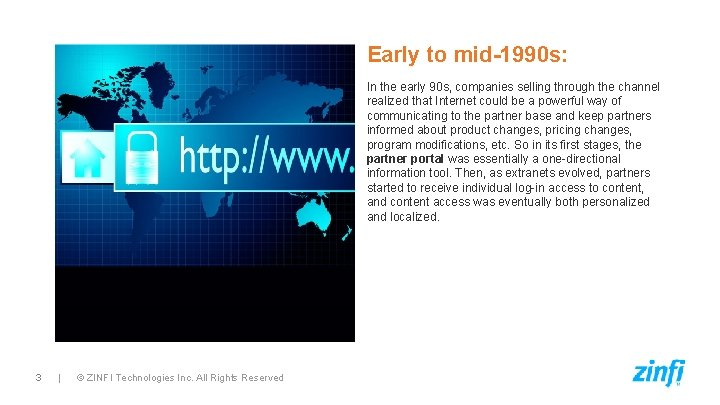 Early to mid-1990 s: In the early 90 s, companies selling through the channel
