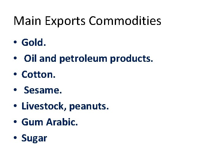 Main Exports Commodities • • Gold. Oil and petroleum products. Cotton. Sesame. Livestock, peanuts.