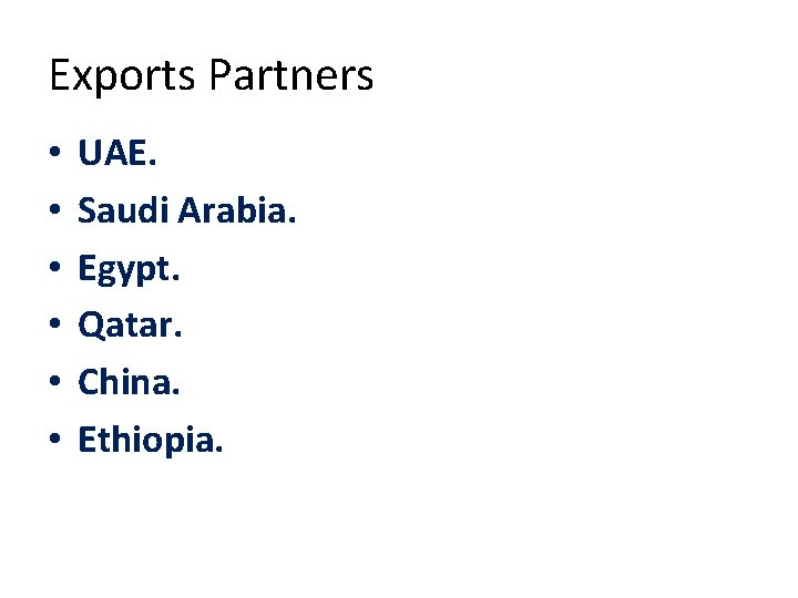 Exports Partners • • • UAE. Saudi Arabia. Egypt. Qatar. China. Ethiopia.