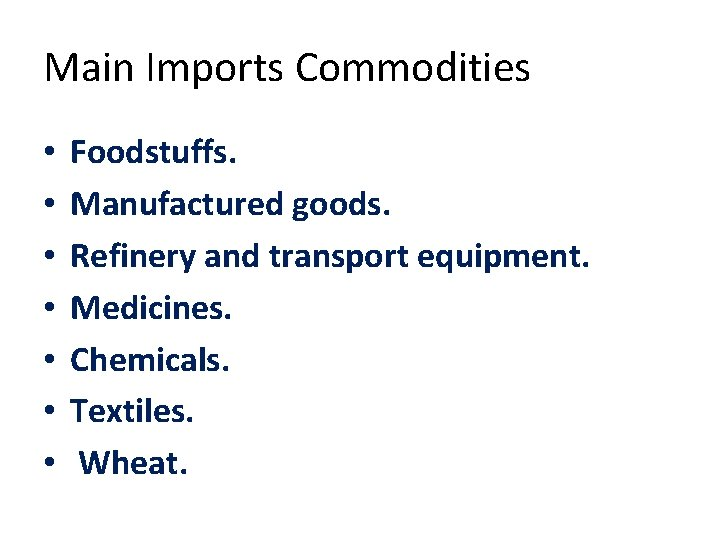 Main Imports Commodities • • Foodstuffs. Manufactured goods. Refinery and transport equipment. Medicines. Chemicals.