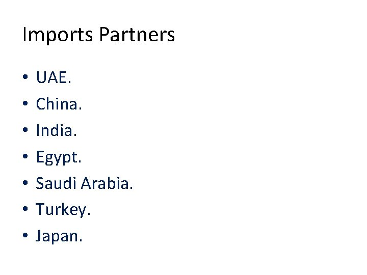 Imports Partners • • UAE. China. India. Egypt. Saudi Arabia. Turkey. Japan.