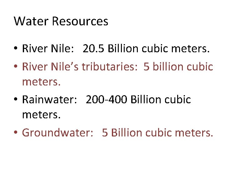 Water Resources • River Nile: 20. 5 Billion cubic meters. • River Nile's tributaries: