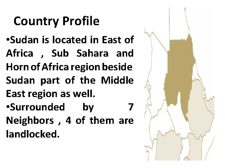 Country Profile • Sudan is located in East of Africa , Sub Sahara and