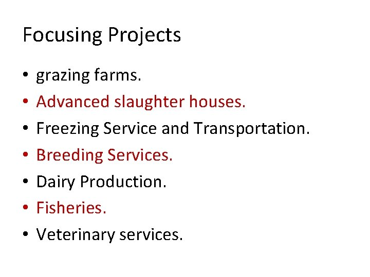 Focusing Projects • • grazing farms. Advanced slaughter houses. Freezing Service and Transportation. Breeding
