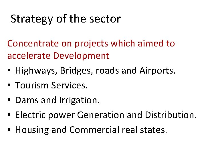 Strategy of the sector Concentrate on projects which aimed to accelerate Development • Highways,
