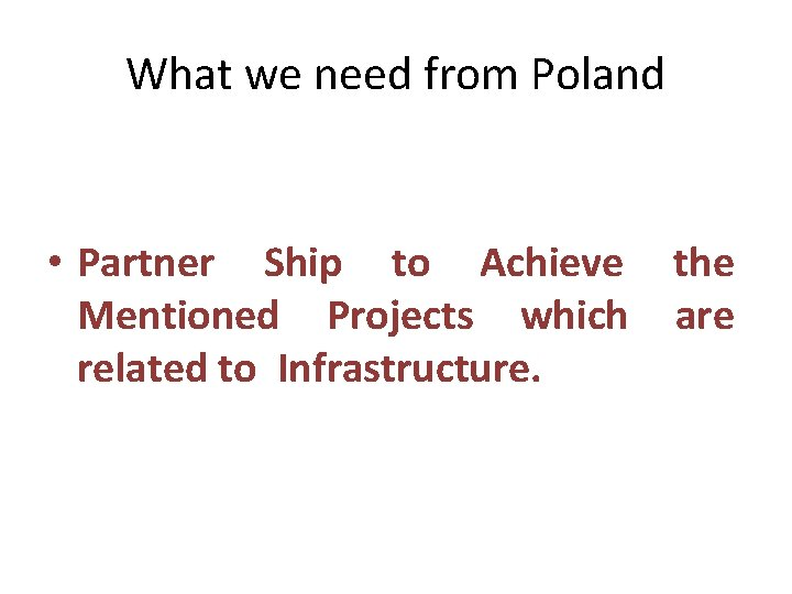 What we need from Poland • Partner Ship to Achieve the Mentioned Projects which