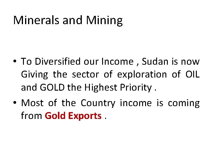 Minerals and Mining • To Diversified our Income , Sudan is now Giving the