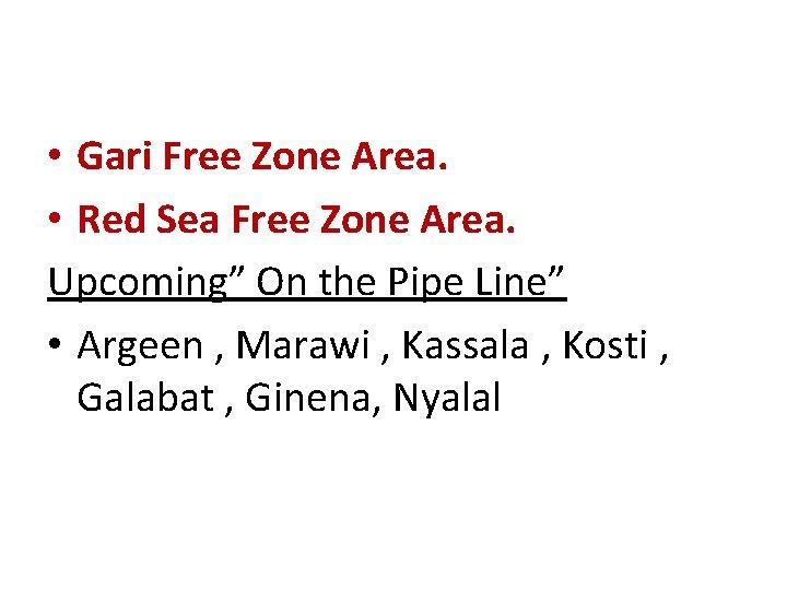 "• Gari Free Zone Area. • Red Sea Free Zone Area. Upcoming"" On"
