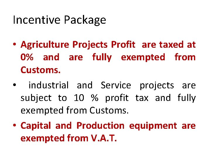 Incentive Package • Agriculture Projects Profit are taxed at 0% and are fully exempted