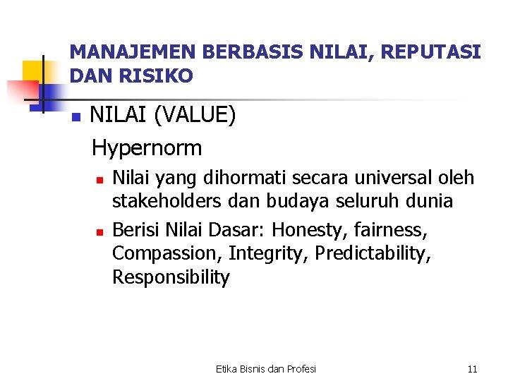 MANAJEMEN BERBASIS NILAI, REPUTASI DAN RISIKO n NILAI (VALUE) Hypernorm n n Nilai yang