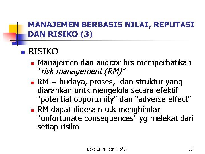 MANAJEMEN BERBASIS NILAI, REPUTASI DAN RISIKO (3) n RISIKO n n n Manajemen dan