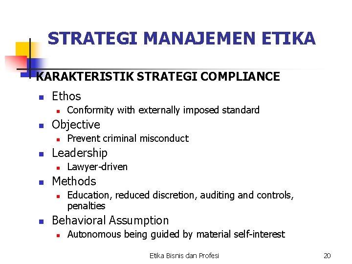 STRATEGI MANAJEMEN ETIKA KARAKTERISTIK STRATEGI COMPLIANCE n Ethos n n Objective n n Lawyer-driven