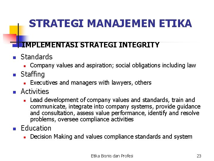 STRATEGI MANAJEMEN ETIKA IMPLEMENTASI STRATEGI INTEGRITY n Standards n n Staffing n n Executives