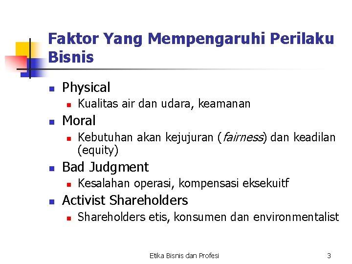 Faktor Yang Mempengaruhi Perilaku Bisnis n Physical n n Moral n n Kebutuhan akan