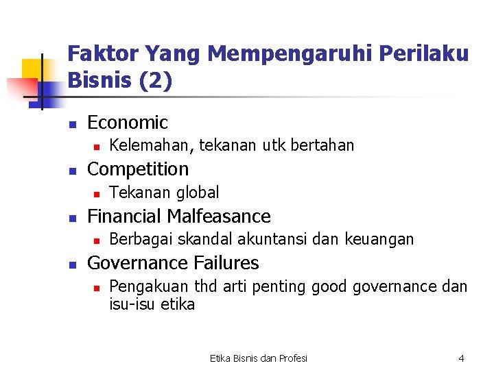 Faktor Yang Mempengaruhi Perilaku Bisnis (2) n Economic n n Competition n n Tekanan
