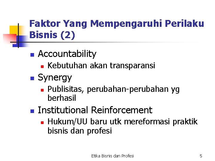 Faktor Yang Mempengaruhi Perilaku Bisnis (2) n Accountability n n Synergy n n Kebutuhan