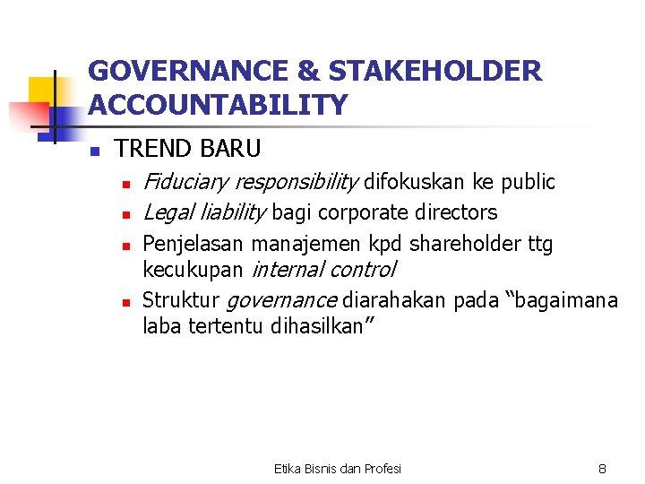 GOVERNANCE & STAKEHOLDER ACCOUNTABILITY n TREND BARU n n Fiduciary responsibility difokuskan ke public