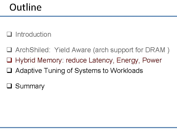 Outline q Introduction q Arch. Shiled: Yield Aware (arch support for DRAM ) q
