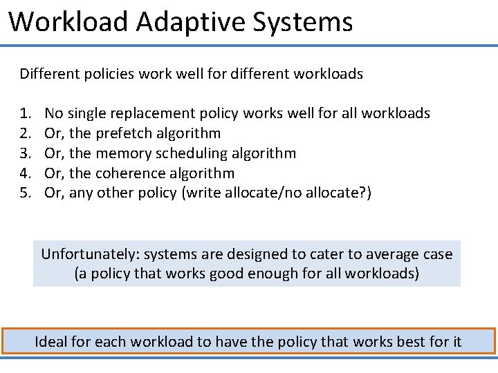 Workload Adaptive Systems Different policies work well for different workloads 1. 2. 3. 4.