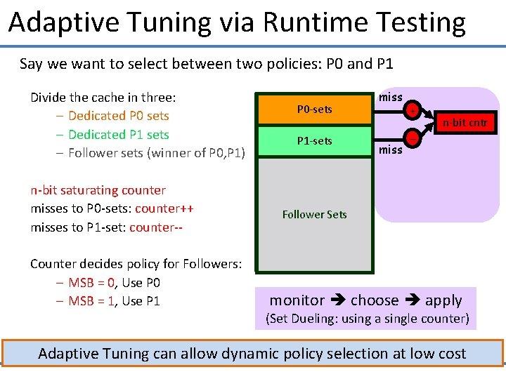Adaptive Tuning via Runtime Testing Say we want to select between two policies: P