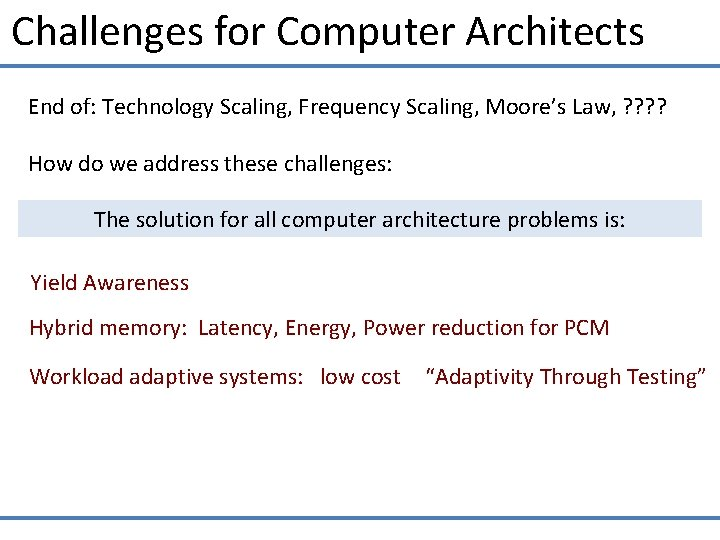 Challenges for Computer Architects End of: Technology Scaling, Frequency Scaling, Moore's Law, ? ?