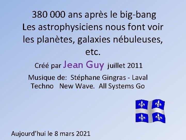 380 000 ans après le big-bang Les astrophysiciens nous font voir les planètes,