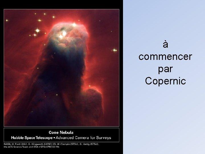 à commencer par Copernic