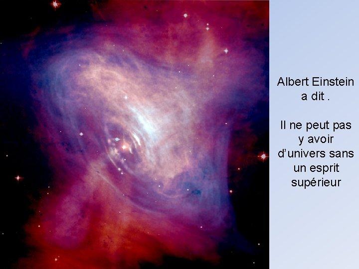 Albert Einstein a dit. Il ne peut pas y avoir d'univers sans un esprit