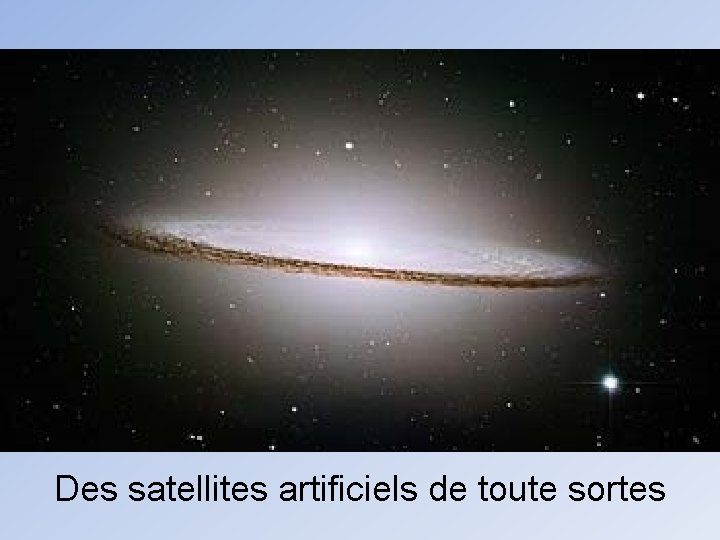 Des satellites artificiels de toute sortes