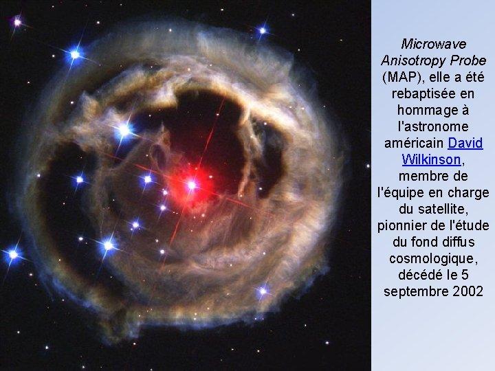 Microwave Anisotropy Probe (MAP), elle a été rebaptisée en hommage à l'astronome américain David