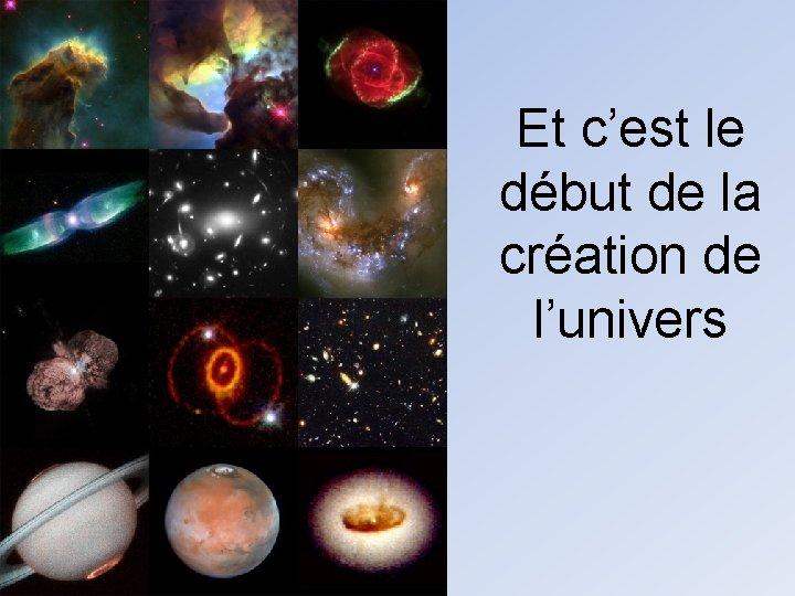 Et c'est le début de la création de l'univers
