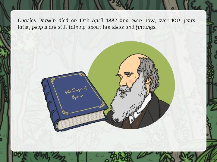 Charles Darwin died on 19 th April 1882 and even now, over 100 years